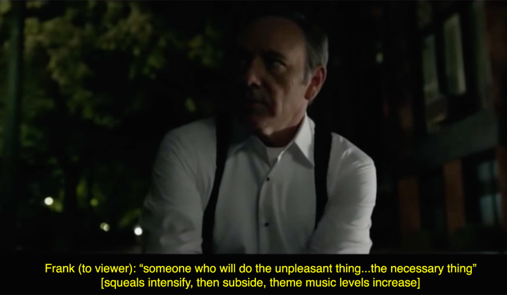 Stills and close-captioning from the opening seconds of House of Cards Season 1 Episode 1. The protagonist strangles an injured dog while delivering his first soliloquy.
